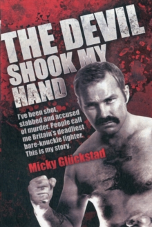 The Devil Shook My Hand : I've Been Shot, Stabbed and Accused of Murder. People Call Me Britain's Deadliest Bare-knuckle Fighter. This is My Story., Paperback