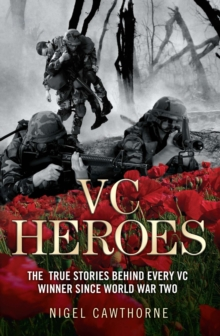 VC Heroes : The True Stories Behind Every Vc Winner Since World War Two, Paperback Book