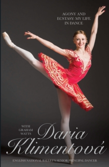 Daria Klimentova - Agony and Ecstasy : My Life In Dance, Hardback