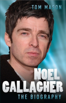 Noel Gallagher - the Biography, Hardback
