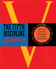 The Fifth Discipline Fieldbook : Strategies for Building a Learning Organization, Paperback