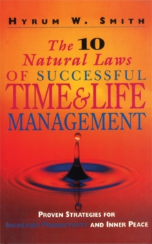 The 10 Natural Laws of Successful Time and Life Management : Proven Strategies for Increased Productivity and Inner Peace, Paperback Book