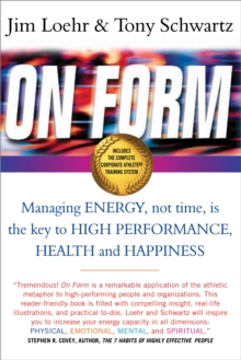 On Form : Managing Energy, Not Time, is the Key to High Performance, Health and Happiness, Paperback Book