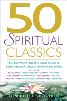 50 Spiritual Classics : Timeless Wisdom from 50 Great Books of Inner Discovery, Enlightenment and Purpose, Paperback
