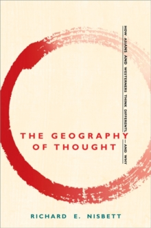 The Geography of Thought : How Asians and Westerners Think Differently, and Why, Paperback