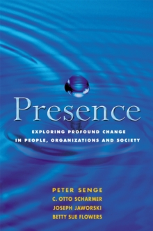 Presence : Exploring Profound Change in People, Organizations and Society, Paperback