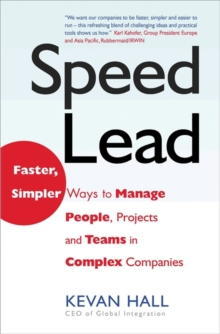 Speed Lead : Faster, Simpler Ways to Manage People, Projects and Teams in Complex Companies, Hardback