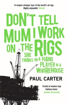 Don't Tell Mum I Work on the Rigs : (She Thinks I'm a Piano Player in a Whorehouse), Paperback