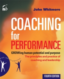 Coaching for Performance : Growing Human Potential and Purpose - The Principles and Practice of Coaching and Leadership, Paperback