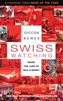 Swiss Watching : Inside the Land of Milk and Money, Paperback Book