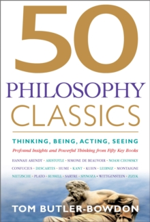50 Philosophy Classics : Thinking, Being, Acting, Seeing - Profound Insights and Powerful Thinking from Fifty Key Books, Paperback Book