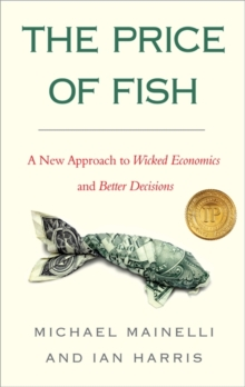 The Price of Fish : A New Approach to Wicked Economics and Better Decisions, Paperback Book