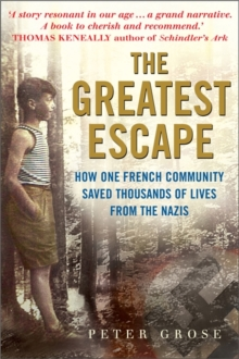The Greatest Escape : How One French Community Saved Thousands of Lives from the Nazis, Hardback