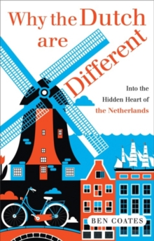 Why the Dutch are Different : A Journey into the Hidden Heart of the Netherlands, Paperback