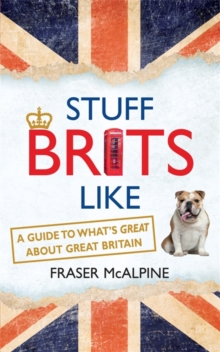 Stuff Brits Like : A Guide to What's Great About Great Britain, Paperback