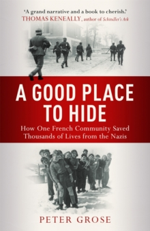 A Good Place to Hide : How One Community Saved Thousands of Lives from the Nazis in WWII, Paperback Book