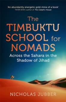 The Timbuktu School for Nomads : Across the Sahara in the Shadow of Jihad, Hardback Book