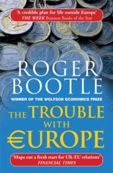 The Trouble with Europe : Why the EU isn't Working, How it Can be Reformed, What Could Take its Place, Paperback