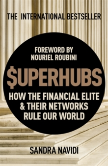 Superhubs : How the Financial Elite and Their Networks Rule Our World, Hardback