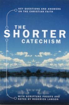The Shorter Catechism : Key Questions and Answers on the Christian Faith, Paperback