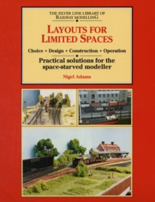 Layouts for Limited Space : Choice, Design, Construction, Operation - Practical Solutions for the Space-starved Modeller, Paperback