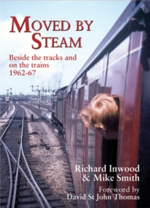 Moved By Steam : Beside the Tracks and on the Trains, 1962-67, Paperback Book