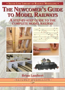 The Newcomer's Guide to Model Railways : A Step-by-step Guide to the Complete Layout, Paperback
