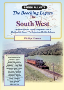 The Beeching Legacy : A Comprehensive Review, Past and Present, of the Beeching Report West Country, Paperback Book