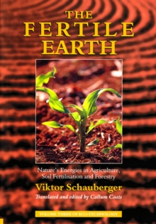 The Fertile Earth : Nature's Energies in Agriculture, Soil Fertilisation and Forestry, Paperback