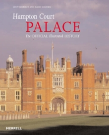 Hampton Court Palace : The Official Illustrated History, Paperback