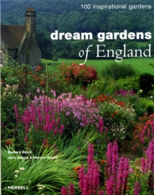 Dream Gardens of England : 100 Inspirational Gardens, Hardback