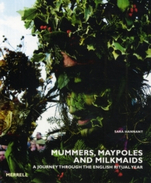 Mummers, Maypoles and Milkmaids : A Journey Through the English Ritual Year, Hardback Book