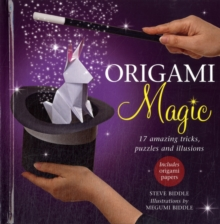 Origami Magic : 17 Amazing Tricks, Puzzles and Illusions, Paperback