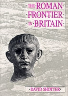 The Roman Frontier in Britain : Hadrian's Wall, the Antonine Wall and Roman Policy in Scotland, Paperback Book