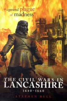 """A General Plague of Madness"" : The Civil Wars in Lancashire, 1640-1660, Paperback"