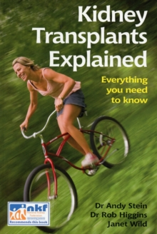 Kidney Transplants Explained : Everything You Need to Know, Paperback