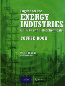 English for the Energy Industries : Oil, Gas and Petrochemicals Course Book, Paperback Book