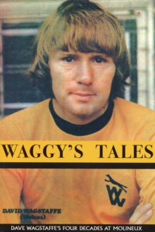 Waggy's Tales : An Autobiography of Dave Wagstaffe, Hardback