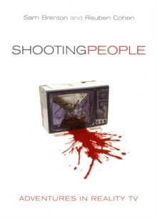 Shooting People : Adventures in Reality TV, Hardback