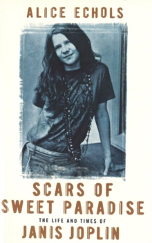 Scars of Sweet Paradise : The Life and Times of Janis Joplin, Paperback