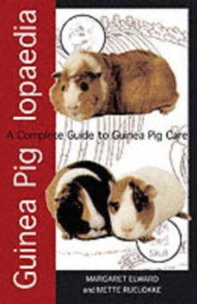 Guinea Piglopaedia : a Complete Guide to Guinea Pigs, Paperback