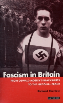 Fascism in Britain : From Oswald Mosley's Blackshirts to the National Front, Paperback Book