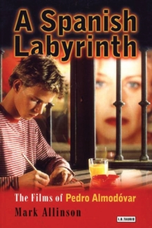 A Spanish Labyrinth : The Films of Pedro Almodovar, Paperback