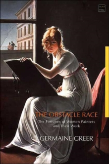 The Obstacle Race : The Fortunes of Women Painters and Their Work, Hardback