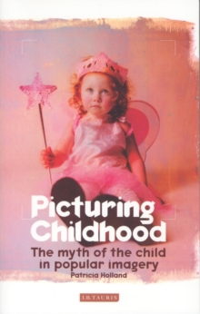 Picturing Childhood : The Myth of the Child in Popular Imagery, Paperback