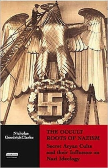 The Occult Roots of Nazism : Secret Aryan Cults and Their Influence on Nazi Ideology, Paperback
