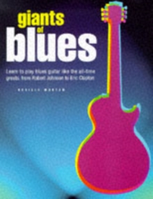 Giants of Blues : Learn to Play Blues Guitar Like the All-time Greats, from Robert Johnson to Eric Clapton, Mixed media product