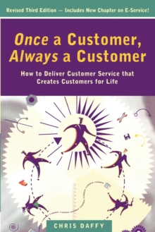 Once a Customer, Always a Customer : How to Deliver Customer Service That Creates Customers for Life, Paperback
