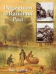 Dagenham and Rainham Past, Paperback Book