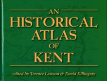 An Historical Atlas of Kent, Paperback Book
